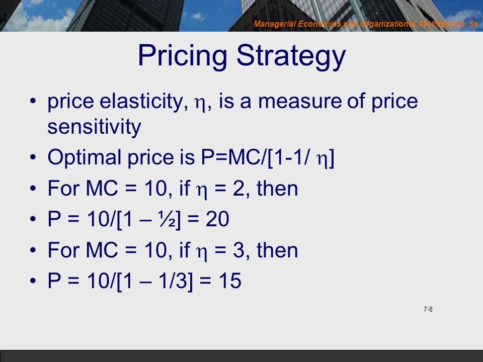 Pricing Strategy price elasticity, , is a measure of price sensitivity. Optimal price is P=MC/[1-1/ ]